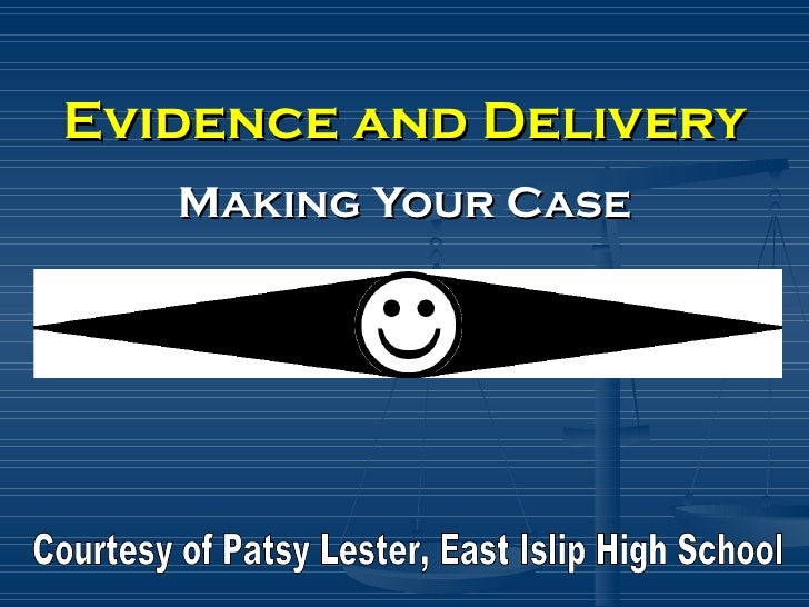Evidence and Delivery Making Your Case Courtesy of Patsy Lester, East Islip High School