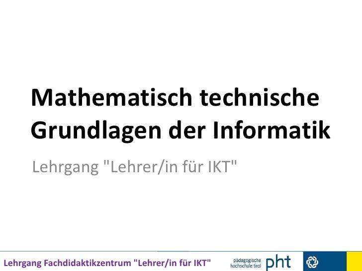 """Mathematisch technische Grundlagen der Informatik<br />Lehrgang """"Lehrer/in für IKT""""<br />"""
