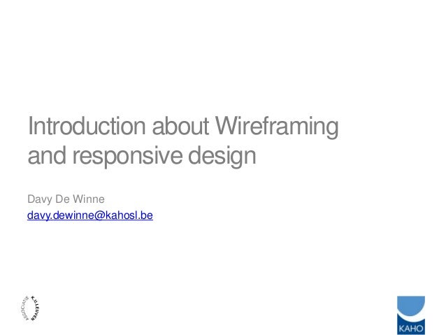 Introduction about Wireframingand responsive designDavy De Winnedavy.dewinne@kahosl.be