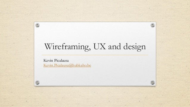 Wireframing, UX and design Kevin Picalausa Kevin.Picalausa@hubkaho.be 1
