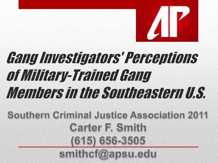 Gang Investigators' Perceptionsof Military-Trained GangMembers in the Southeastern U.S.<br />Southern Criminal Justice Ass...