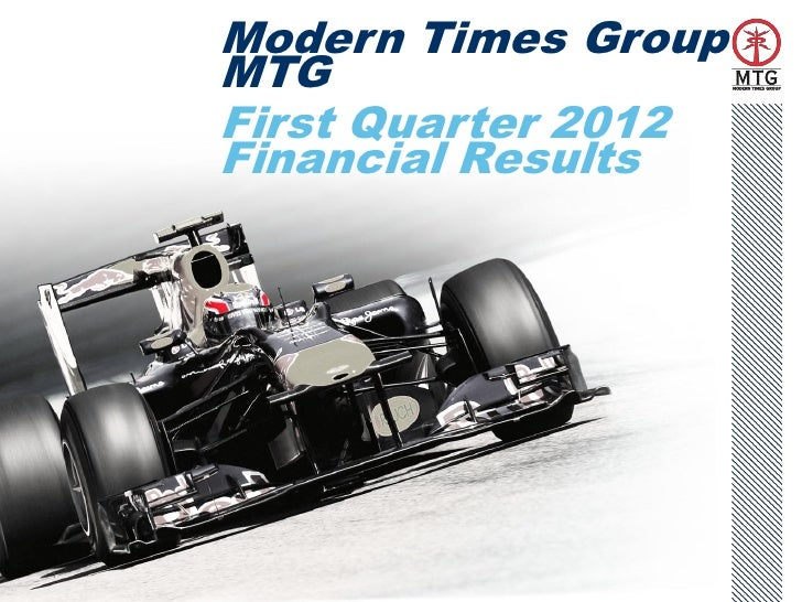Modern Times Group    MTG    First Quarter 2012    Financial Results1