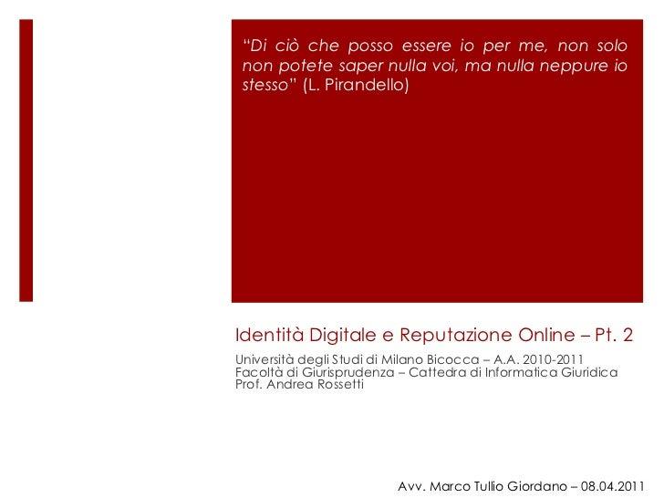 Identità Digitale e Reputazione Online – Pt. 2 Università degli Studi di Milano Bicocca – A.A. 2010-2011 Facoltà di Giuris...