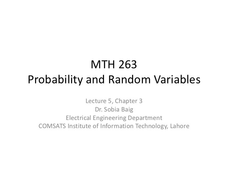 MTH 263Probability and Random Variables                 Lecture 5, Chapter 3                     Dr. Sobia Baig         El...