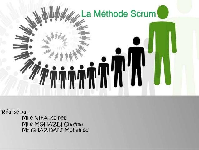 La Méthode Scrum Réalisé par: Mlle NIFA Zaineb Mlle MGHAZLI Chayma Mr GHAZDALI Mohamed