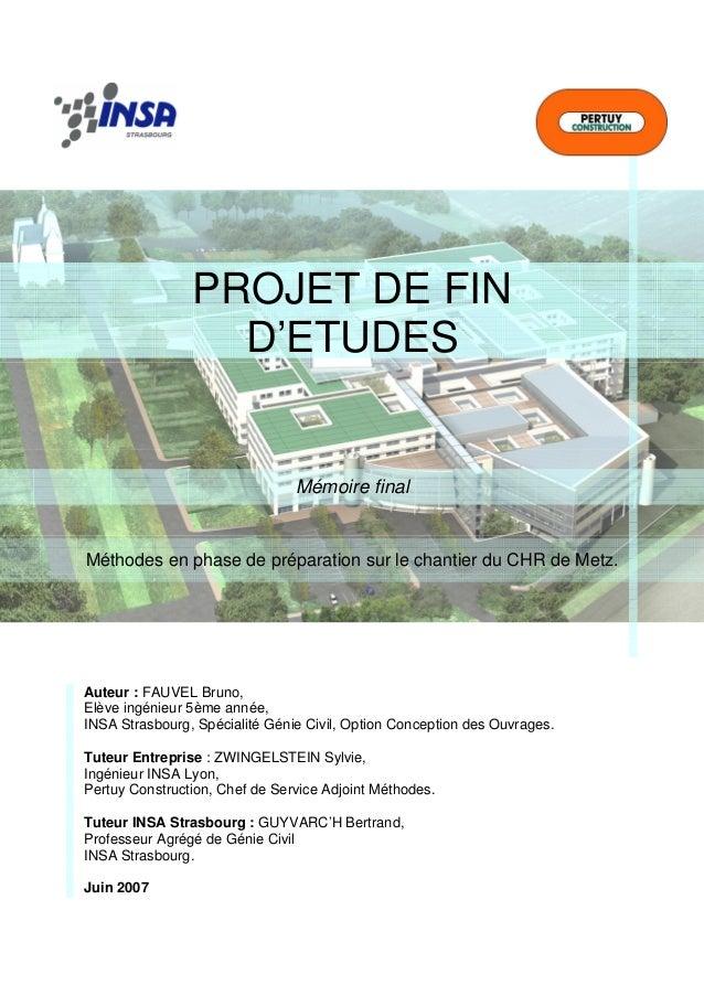 PROJET DE FIN D'ETUDES Mémoire final Méthodes en phase de préparation sur le chantier du CHR de Metz. Auteur : FAUVEL Brun...