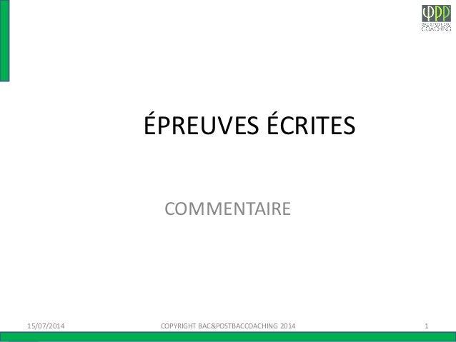ÉPREUVES ÉCRITES COMMENTAIRE 15/07/2014 1COPYRIGHT BAC&POSTBACCOACHING 2014