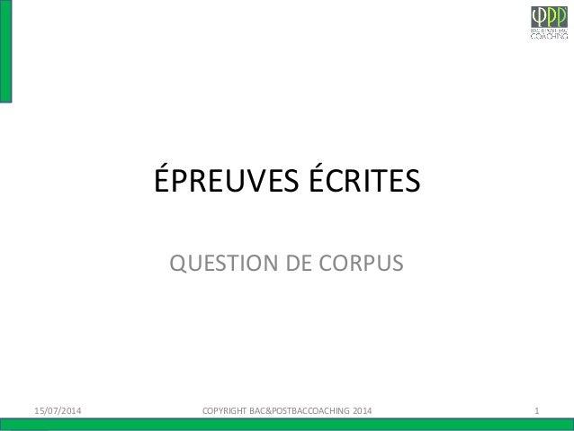 ÉPREUVES ÉCRITES QUESTION DE CORPUS 15/07/2014 1COPYRIGHT BAC&POSTBACCOACHING 2014