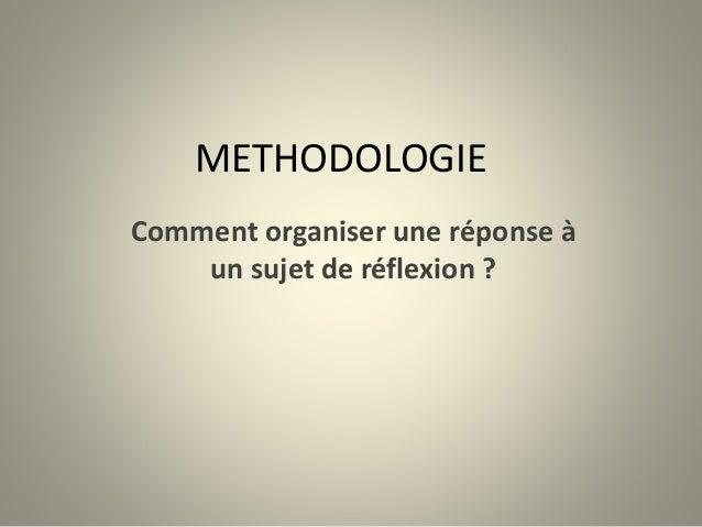 METHODOLOGIE Comment organiser une réponse à un sujet de réflexion ?