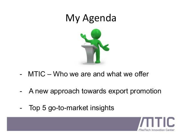 My	   Agenda	    - MTIC – Who we are and what we offer -  A new approach towards export promotion -  Top 5 go-to-market in...
