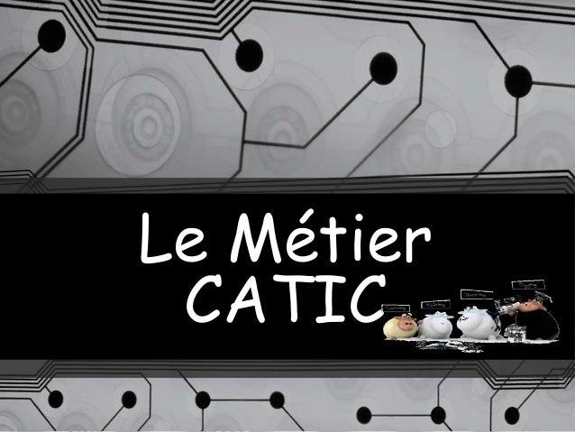 Le Métier CATIC