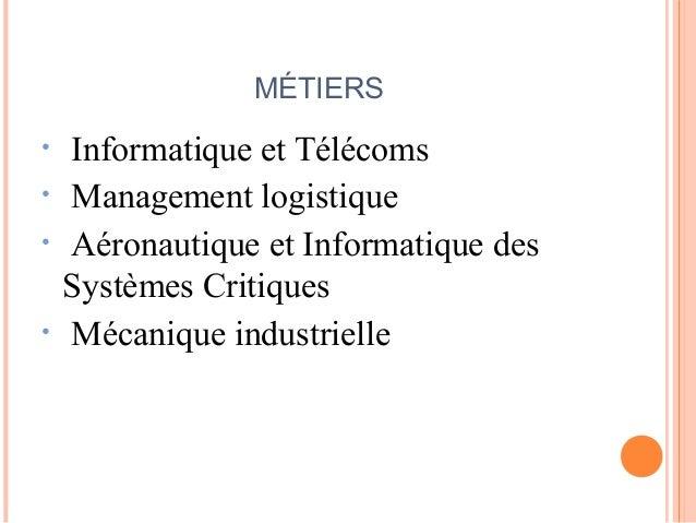 MÉTIERS • Informatique et Télécoms • Management logistique • Aéronautique et Informatique des Systèmes Critiques • Mécaniq...