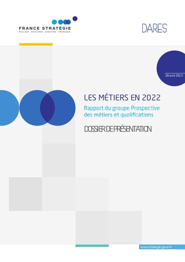 www.strategie.gouv.fr LES MÉTIERS EN 2022 Rapport du groupe Prospective des métiers et qualifications DOSSIER DE PRÉSENTATI...