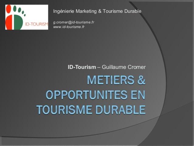 Ingénierie Marketing & Tourisme Durableg.cromer@id-tourisme.frwww.id-tourisme.fr        ID-Tourism – Guillaume Cromer