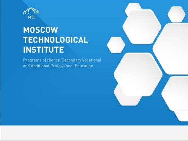 MOSCOW TECHNOLOGICAL INSTITUTE Leader in Distance learning education on most popular specializations among Russian Federat...