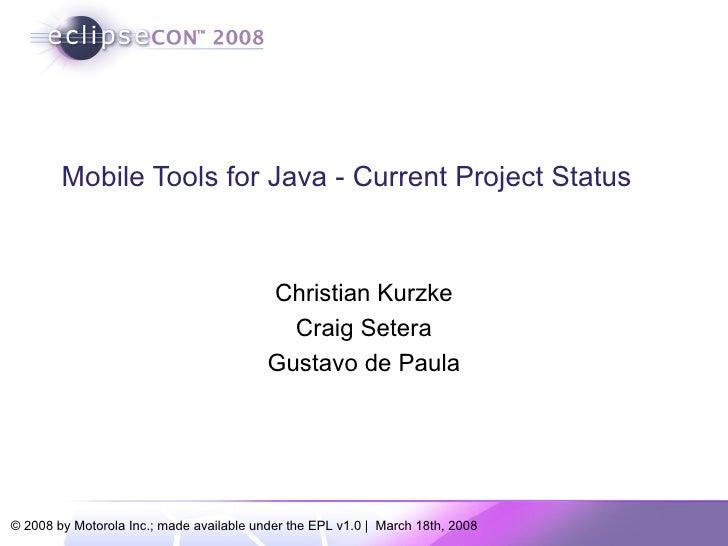 Mobile Tools for Java - Current Project Status Christian Kurzke Craig Setera Gustavo de Paula