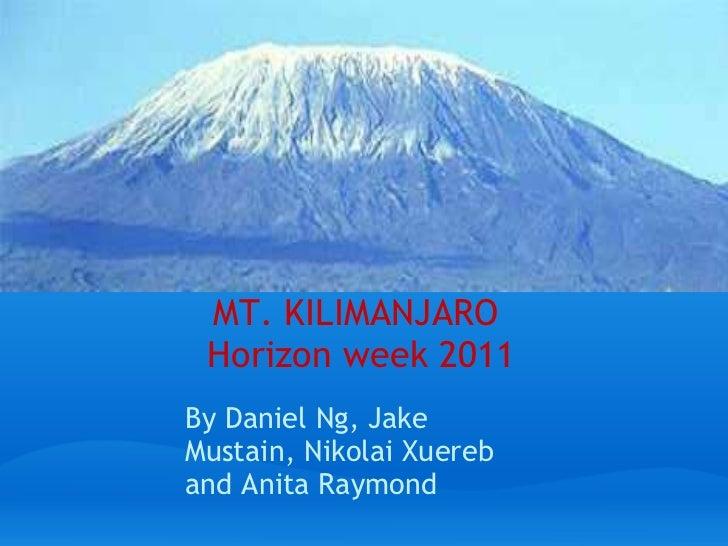 MT. KILIMANJARO   Horizon week 2011 By Daniel Ng, Jake Mustain, Nikolai Xuereb and Anita Raymond