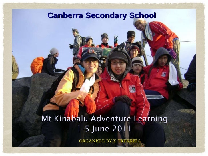 Mt Kinabalu Adventure Learning 1-5 June 2011 Canberra Secondary School ORGANISED BY X-TREKKERS