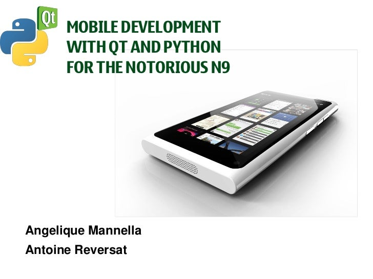 MOBILE DEVELOPMENT      WITH QT AND PYTHON      FOR THE NOTORIOUS N9Angelique MannellaAntoine Reversat