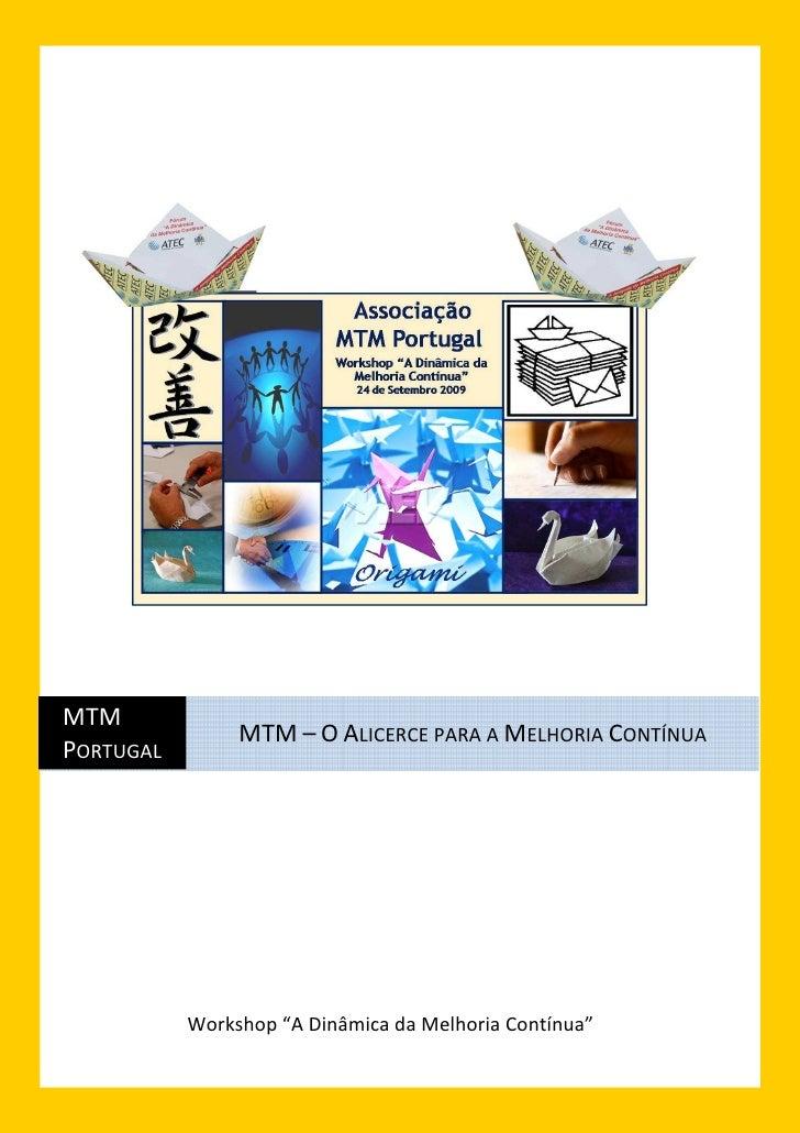 """MTM                 MTM – O ALICERCE PARA A MELHORIA CONTÍNUA PORTUGAL                Workshop """"A Dinâmica da Melhoria Con..."""