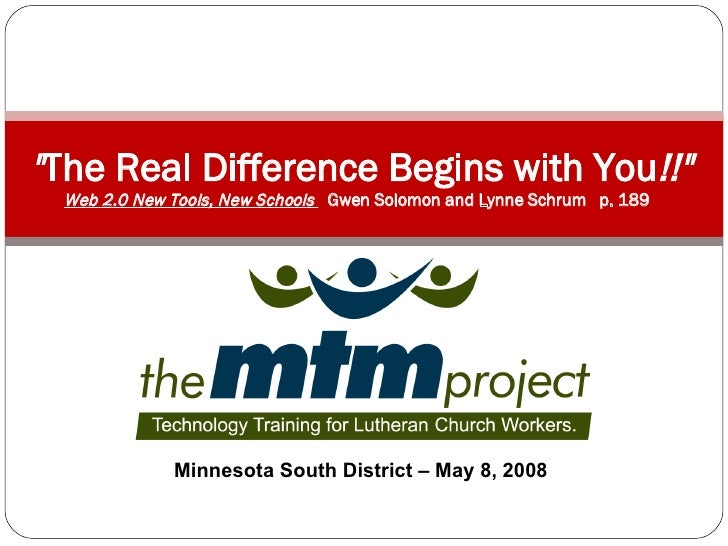 """"""" The Real Difference Begins with You !!"""" Web 2.0 New Tools, New Schools  Gwen Solomon and Lynne Schrum  p. 189 ..."""