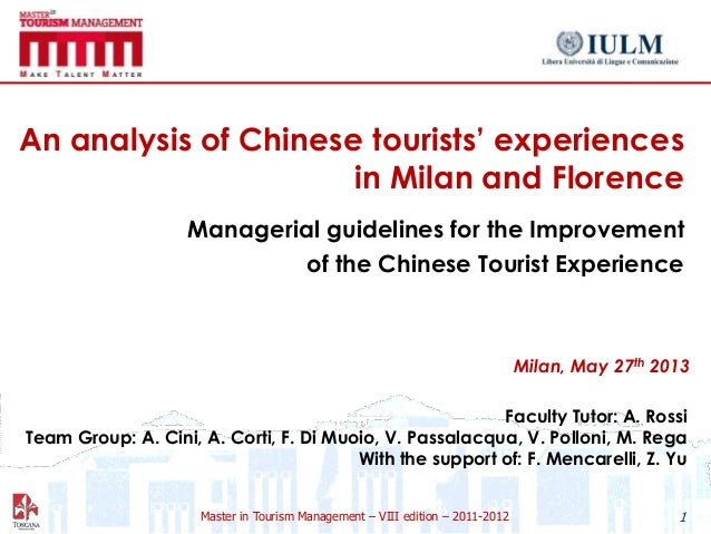 "Master in Tourism Management – VIII edition – 2011-2012An analysis of Chinese tourists"" experiencesin Milan and FlorenceMa..."