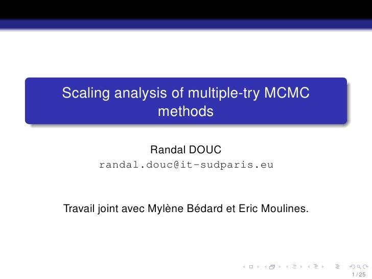 Scaling analysis of multiple-try MCMC               methods                 Randal DOUC        randal.douc@it-sudparis.eu ...