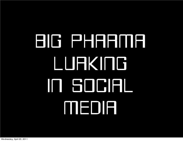 BIG PHARMALURKINGIN SOCIALMEDIAWednesday, April 20, 2011