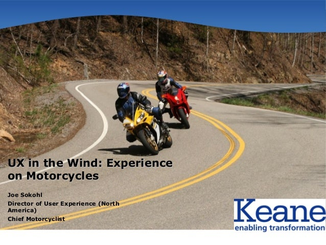 UX in the Wind: Experienceon MotorcyclesJoe SokohlDirector of User Experience (NorthAmerica)Chief Motorcyclist