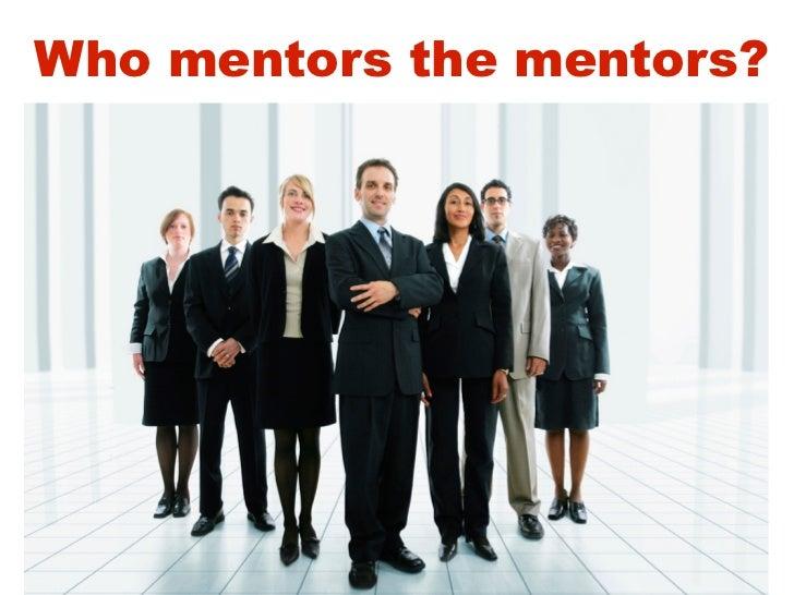 Who Mentors The Mentors?