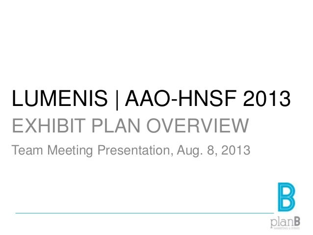 LUMENIS | AAO-HNSF 2013 EXHIBIT PLAN OVERVIEW Team Meeting Presentation, Aug. 8, 2013