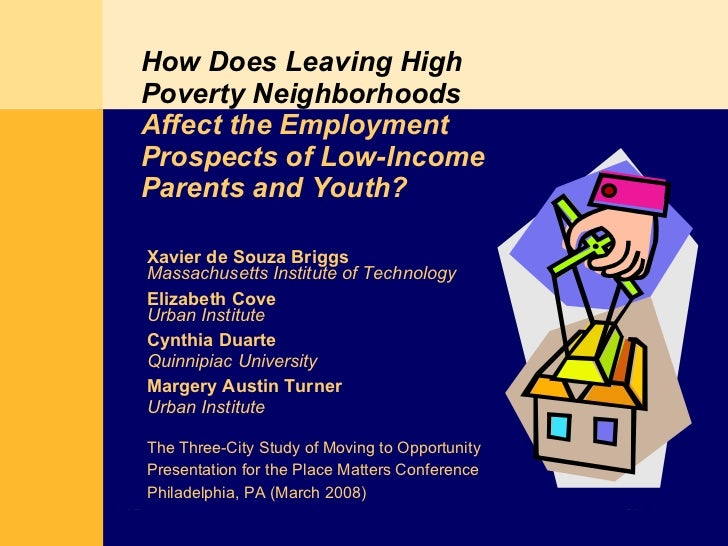 How Does Leaving High Poverty Neighborhoods   Affect the Employment Prospects of Low-Income Parents and Youth? Xavier de S...