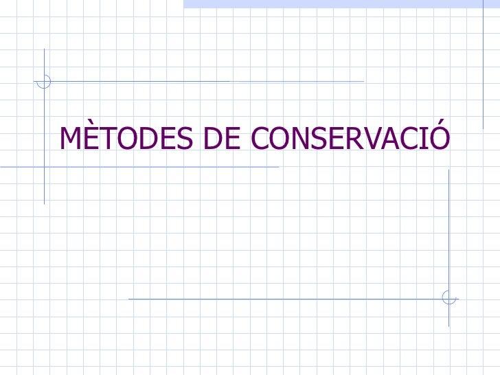 MÈTODES DE CONSERVACIÓ