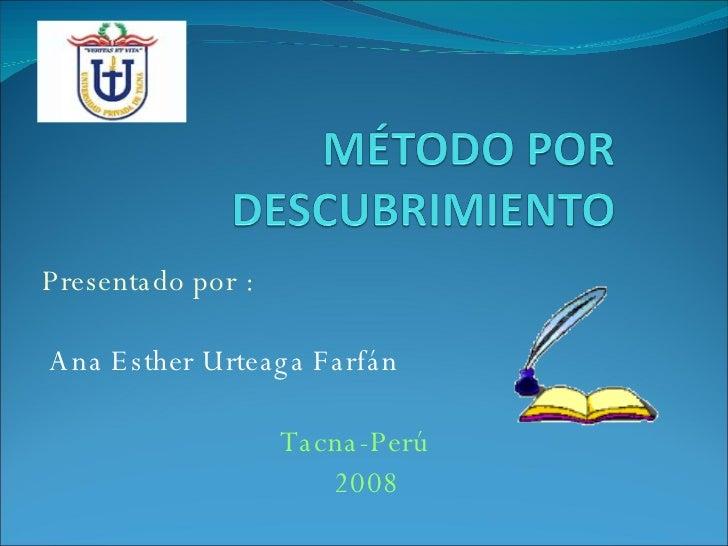 Presentado por : Ana Esther Urteaga Farfán Tacna-Perú 2008