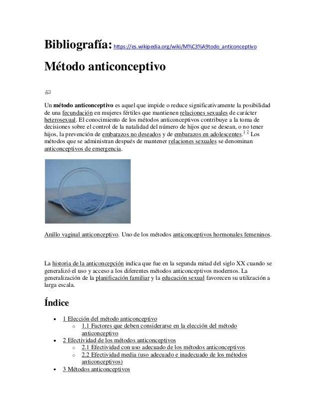 Bibliografía:https://es.wikipedia.org/wiki/M%C3%A9todo_anticonceptivoMétodo anticonceptivoUn método anticonceptivo es aque...