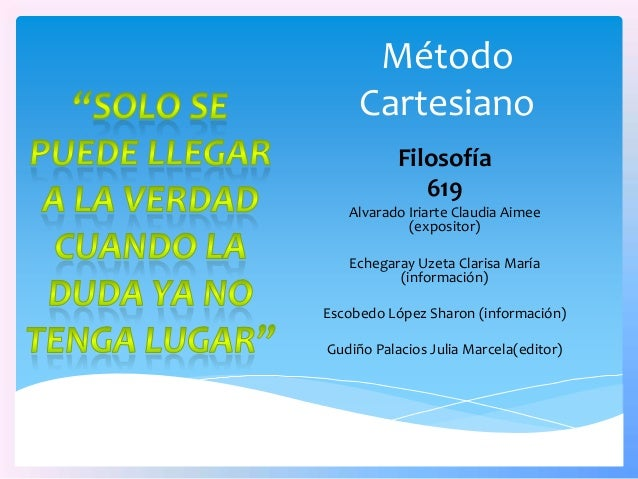 Método     Cartesiano           Filosofía              619   Alvarado Iriarte Claudia Aimee            (expositor)   Echeg...