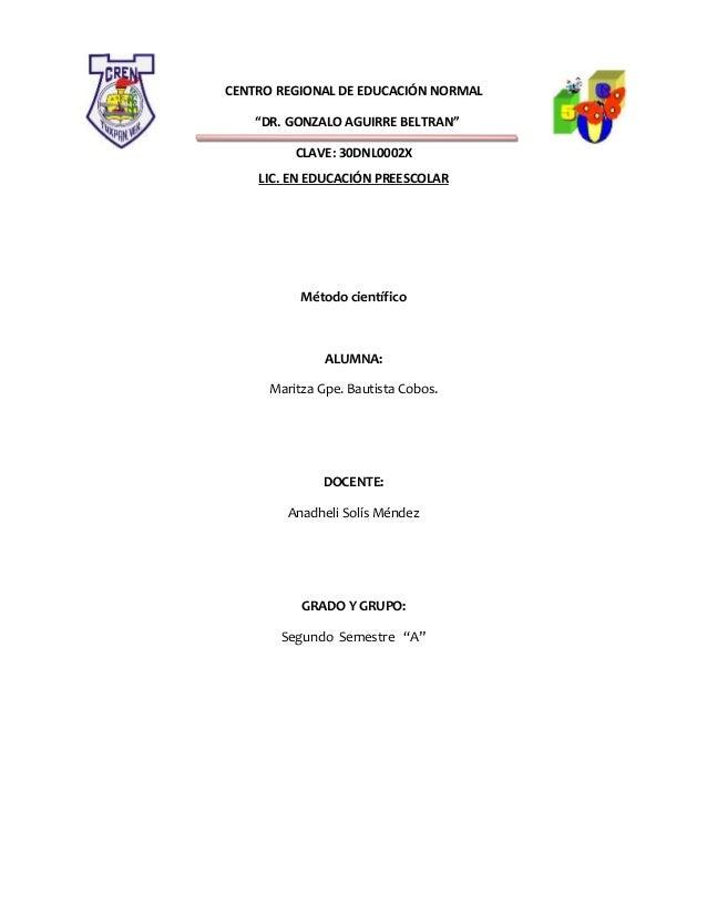 """CENTRO REGIONAL DE EDUCACIÓN NORMAL """"DR. GONZALO AGUIRRE BELTRAN"""" CLAVE: 30DNL0002X LIC. EN EDUCACIÓN PREESCOLAR Método ci..."""