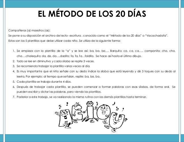 EL MÉTODO DE LOS 20 DÍAS Compañeros (a) maestros (as): Se pone a su disposición el archivo de lecto- escritura , conocido ...