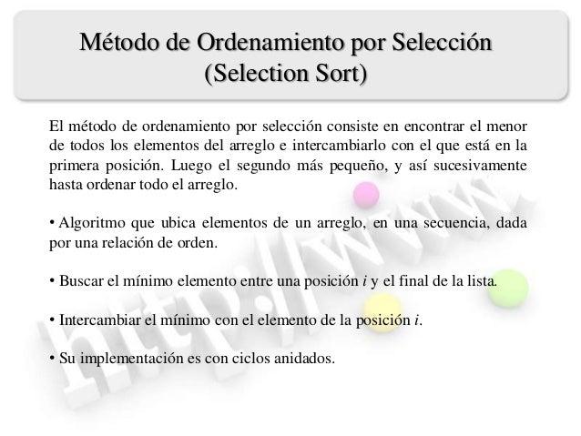Método de Ordenamiento por Selección(Selection Sort)El método de ordenamiento por selección consiste en encontrar el menor...