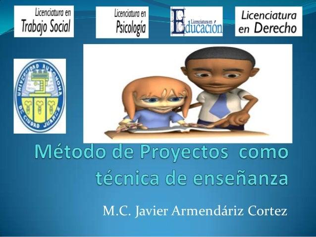 Método de proyectos en educacion Universidad Autonoma de Ciudad Juarez, Javier Armendariz Cortez