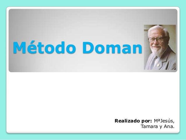 Método Doman         Realizado por: MªJesús,                   Tamara y Ana.