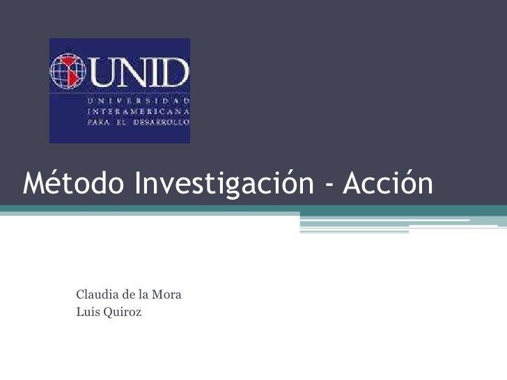 Método Investigación - Acción<br />Claudia de la Mora<br />Luis Quiroz <br />