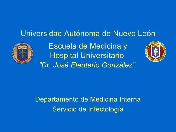 Universidad Autónoma de Nuevo León Departamento de Medicina Interna Servicio de Infectología Escuela de Medicina y Hospita...