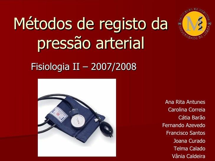 Métodos de registo da pressão arterial Fisiologia II – 2007/2008 Ana Rita Antunes Carolina Correia Cátia Barão Fernando Az...