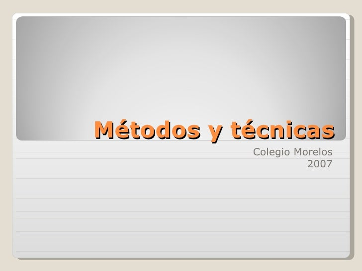 Métodos y técnicas Colegio Morelos 2007