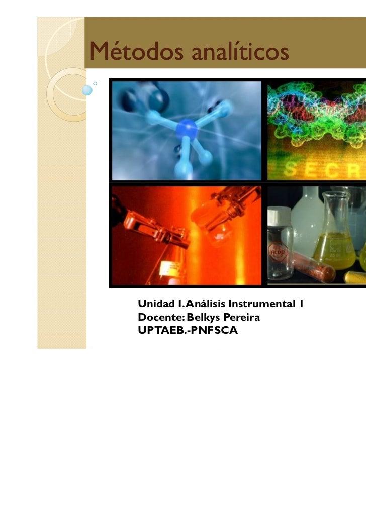 Métodos analíticos    Unidad I. Análisis Instrumental 1    Docente: Belkys Pereira    UPTAEB.-PNFSCA