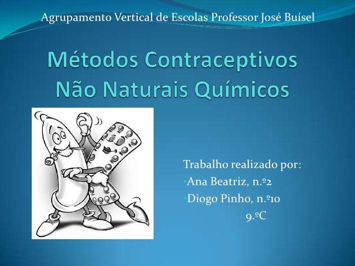 Agrupamento Vertical de Escolas Professor José Buísel<br />Métodos Contraceptivos Não Naturais Químicos<br />Trabalho real...