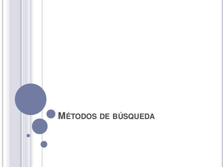 MÉTODOS DE BÚSQUEDA