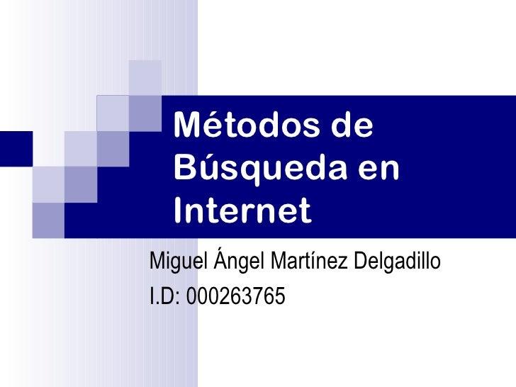 Métodos de  Búsqueda en  InternetMiguel Ángel Martínez DelgadilloI.D: 000263765