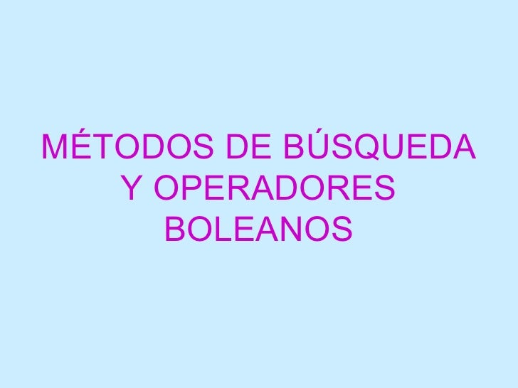 MÉTODOS DE BÚSQUEDA   Y OPERADORES     BOLEANOS